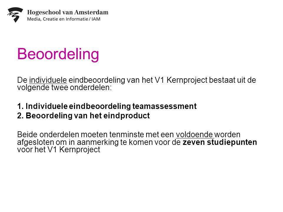 Beoordeling De individuele eindbeoordeling van het V1 Kernproject bestaat uit de volgende twee onderdelen: 1. Individuele eindbeoordeling teamassessme