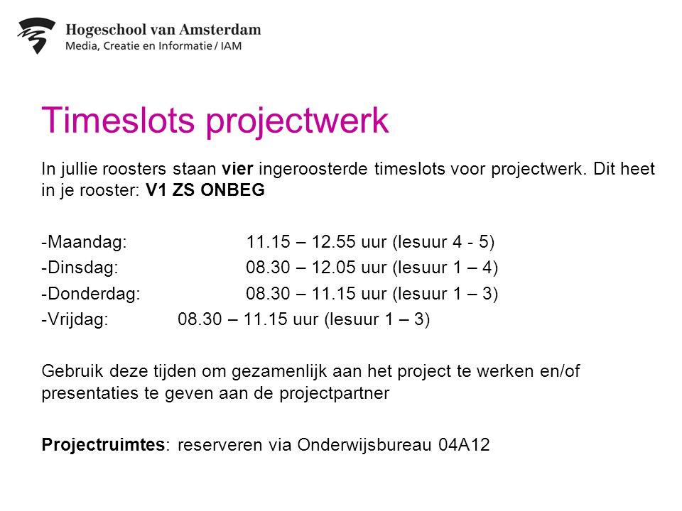 Timeslots projectwerk In jullie roosters staan vier ingeroosterde timeslots voor projectwerk. Dit heet in je rooster: V1 ZS ONBEG -Maandag: 11.15 – 12
