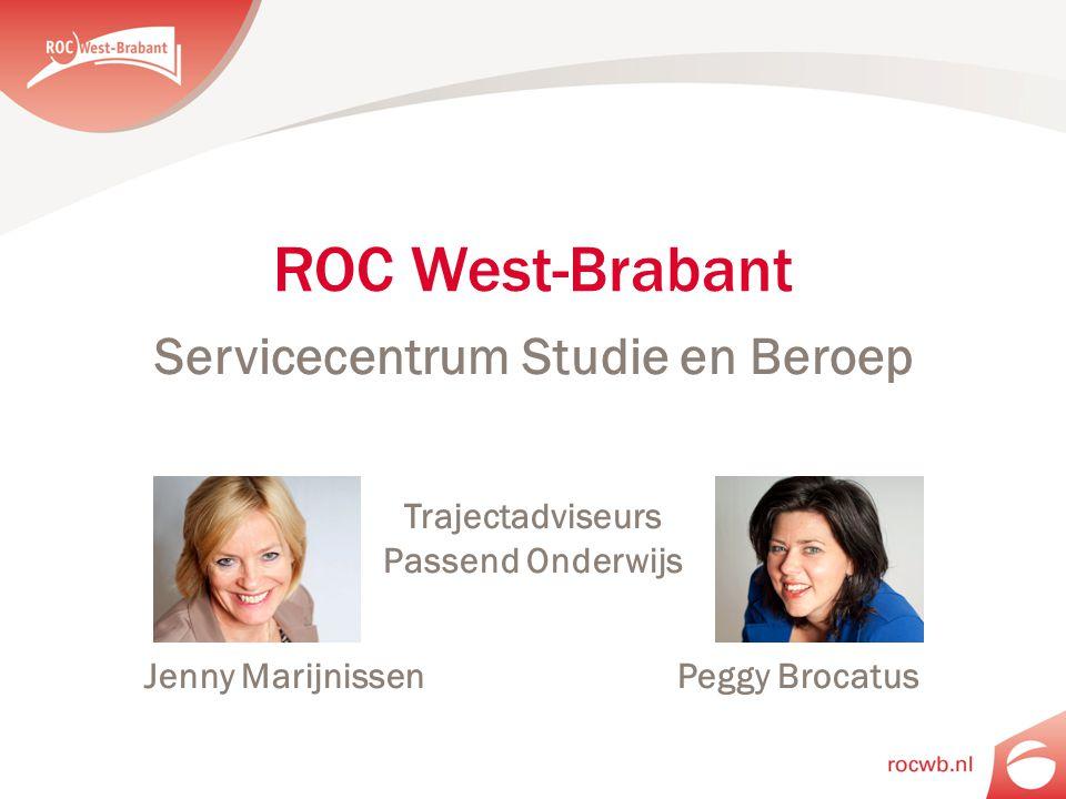 ROC West-Brabant Servicecentrum Studie en Beroep Trajectadviseurs Passend Onderwijs Jenny MarijnissenPeggy Brocatus