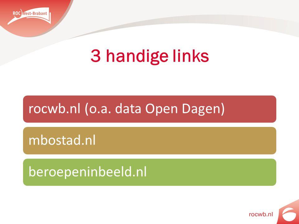 rocwb.nl (o.a. data Open Dagen)mbostad.nlberoepeninbeeld.nl 3 handige links