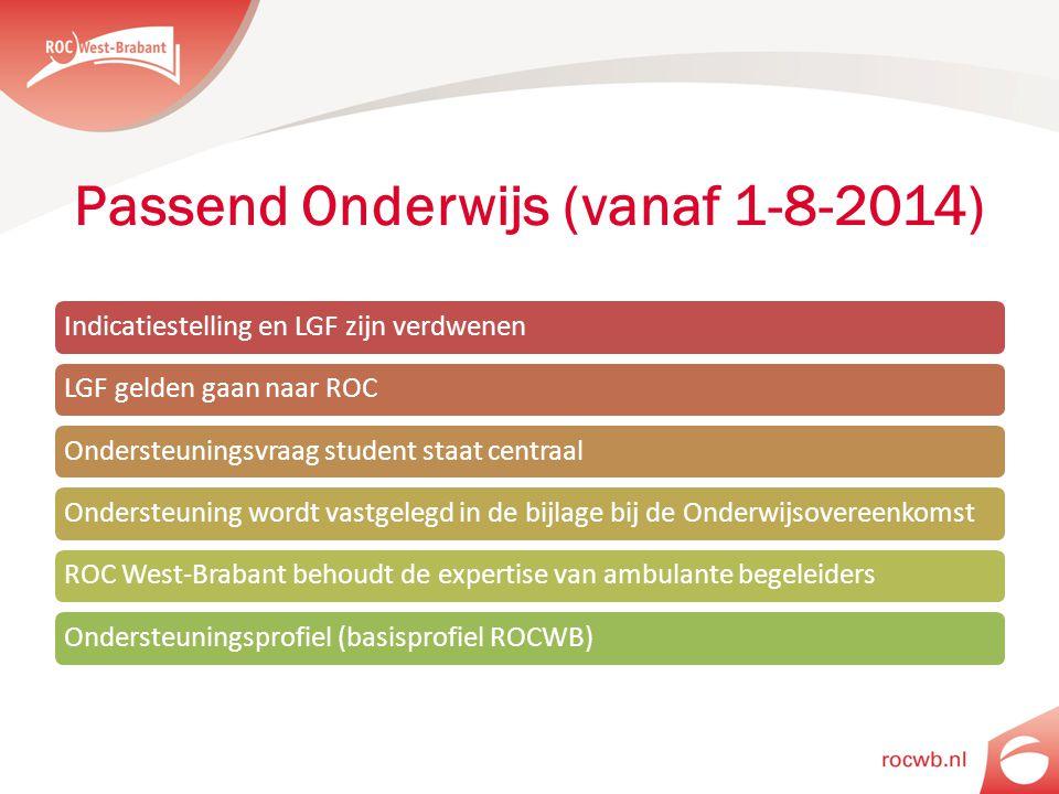 Passend Onderwijs (vanaf 1-8-2014) Indicatiestelling en LGF zijn verdwenenLGF gelden gaan naar ROCOndersteuningsvraag student staat centraalOndersteuning wordt vastgelegd in de bijlage bij de OnderwijsovereenkomstROC West-Brabant behoudt de expertise van ambulante begeleidersOndersteuningsprofiel (basisprofiel ROCWB)