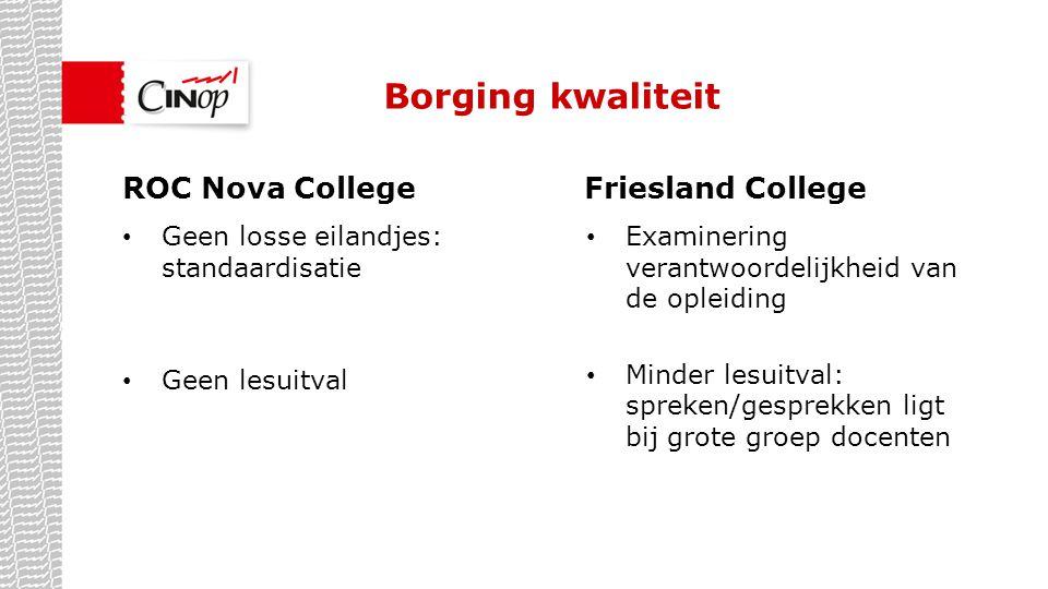 Borging kwaliteit Geen losse eilandjes: standaardisatie Geen lesuitval ROC Nova CollegeFriesland College Examinering verantwoordelijkheid van de oplei