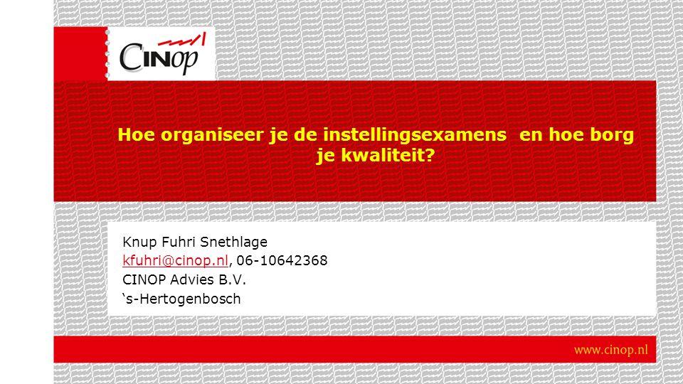 Knup Fuhri Snethlage kfuhri@cinop.nlkfuhri@cinop.nl, 06-10642368 CINOP Advies B.V. 's-Hertogenbosch Hoe organiseer je de instellingsexamens en hoe bor