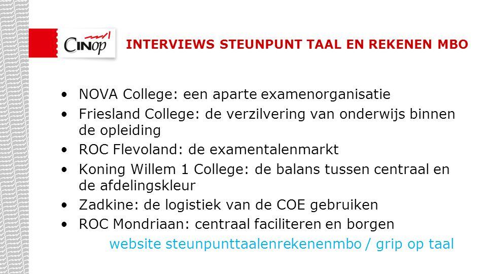 INTERVIEWS STEUNPUNT TAAL EN REKENEN MBO NOVA College: een aparte examenorganisatie Friesland College: de verzilvering van onderwijs binnen de opleidi