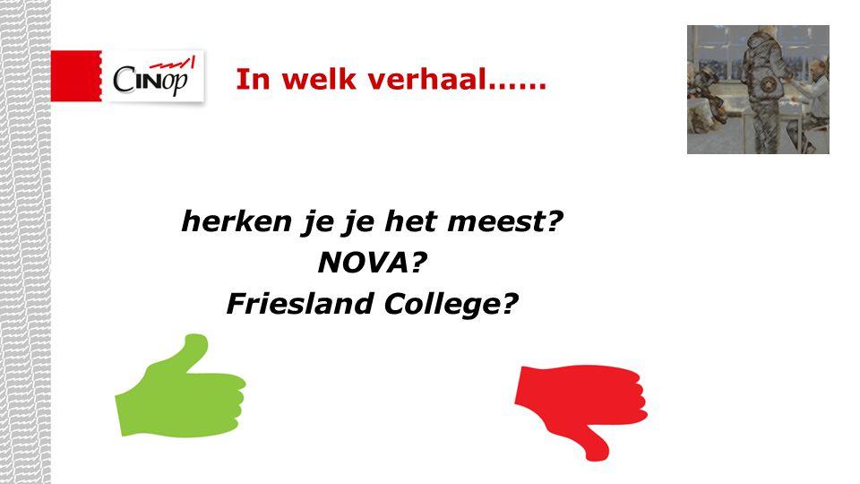 herken je je het meest? NOVA? Friesland College? In welk verhaal……