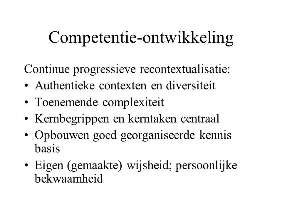 Competentie-ontwikkeling Continue progressieve recontextualisatie: Authentieke contexten en diversiteit Toenemende complexiteit Kernbegrippen en kernt