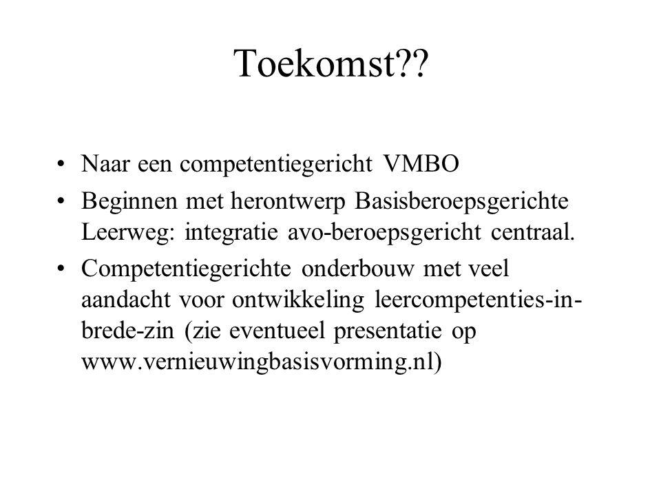Toekomst?? Naar een competentiegericht VMBO Beginnen met herontwerp Basisberoepsgerichte Leerweg: integratie avo-beroepsgericht centraal. Competentieg