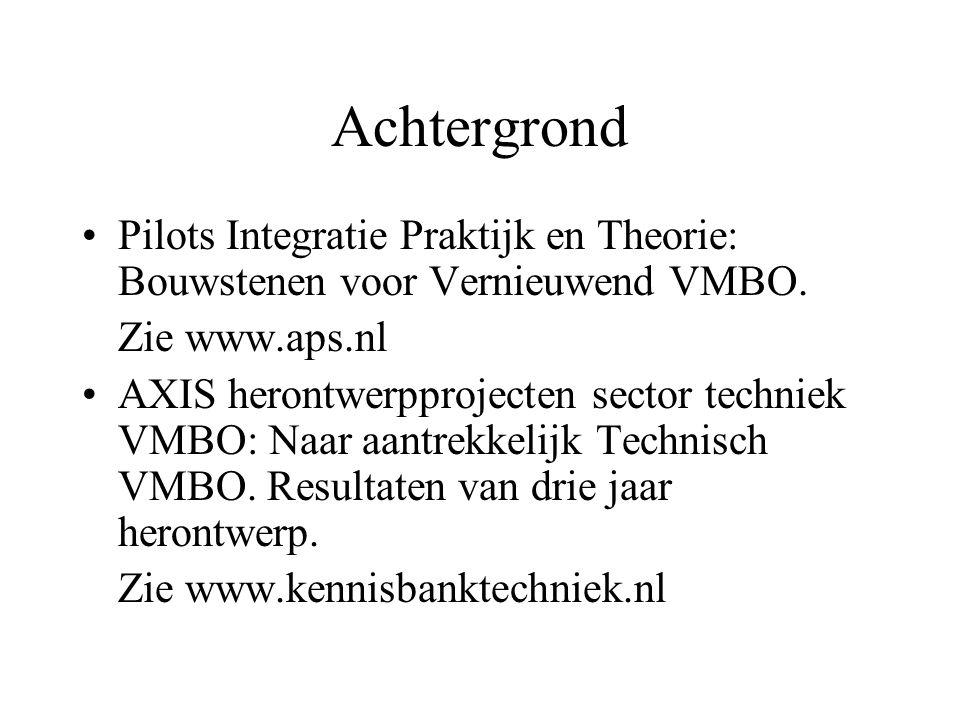 Achtergrond Pilots Integratie Praktijk en Theorie: Bouwstenen voor Vernieuwend VMBO. Zie www.aps.nl AXIS herontwerpprojecten sector techniek VMBO: Naa