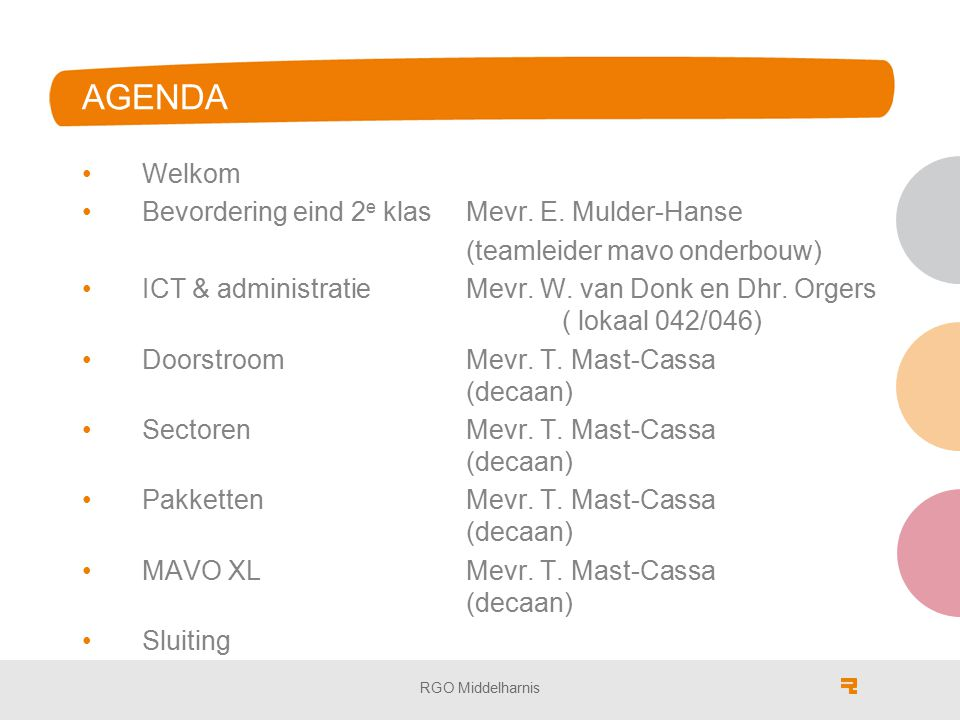 AGENDA Welkom Bevordering eind 2 e klasMevr. E. Mulder-Hanse (teamleider mavo onderbouw) ICT & administratieMevr. W. van Donk en Dhr. Orgers ( lokaal