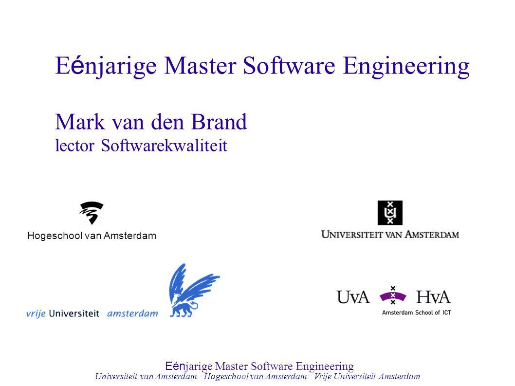 Eén jarige Master Software Engineering Hogeschool van Amsterdam Universiteit van Amsterdam - Hogeschool van Amsterdam - Vrije Universiteit Amsterdam H