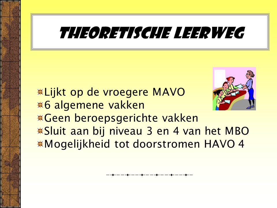 Theoretische leerweg Lijkt op de vroegere MAVO 6 algemene vakken Geen beroepsgerichte vakken Sluit aan bij niveau 3 en 4 van het MBO Mogelijkheid tot