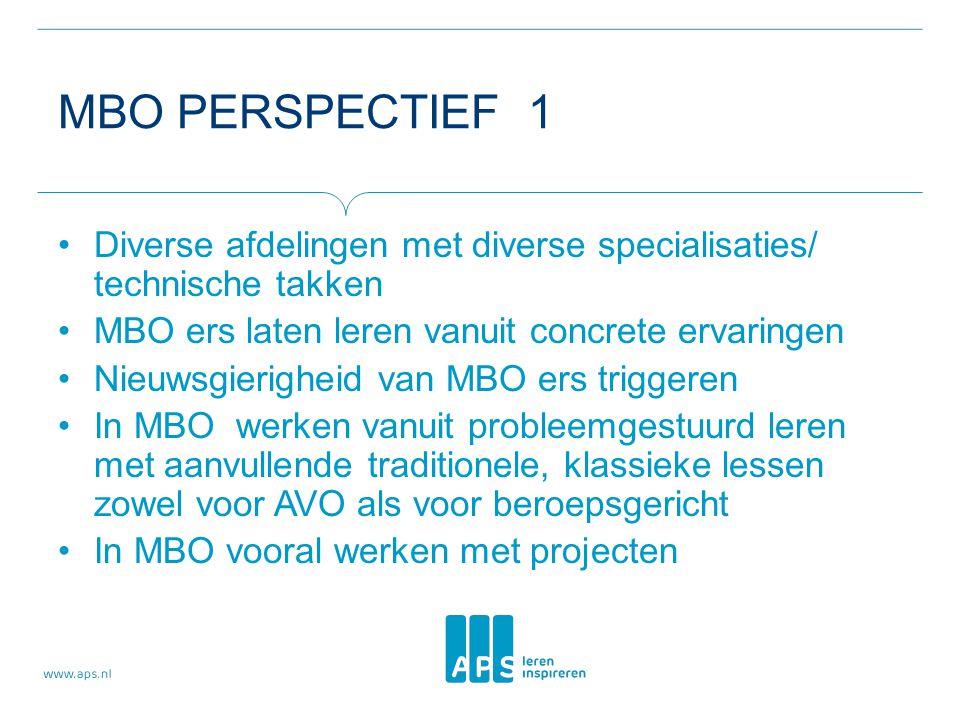 MBO PERSPECTIEF 1 Diverse afdelingen met diverse specialisaties/ technische takken MBO ers laten leren vanuit concrete ervaringen Nieuwsgierigheid van MBO ers triggeren In MBO werken vanuit probleemgestuurd leren met aanvullende traditionele, klassieke lessen zowel voor AVO als voor beroepsgericht In MBO vooral werken met projecten
