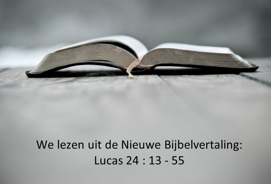 13 We lezen uit de Nieuwe Bijbelvertaling: Lucas 24 : 13 - 55