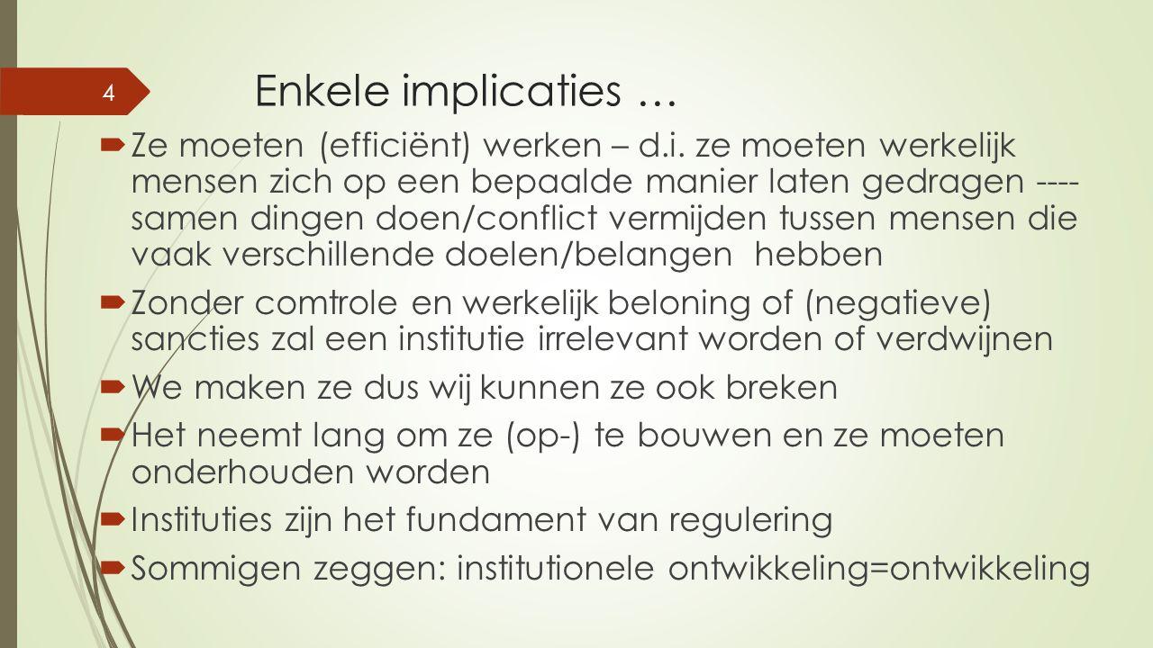 Enkele implicaties …  Ze moeten (efficiënt) werken – d.i.