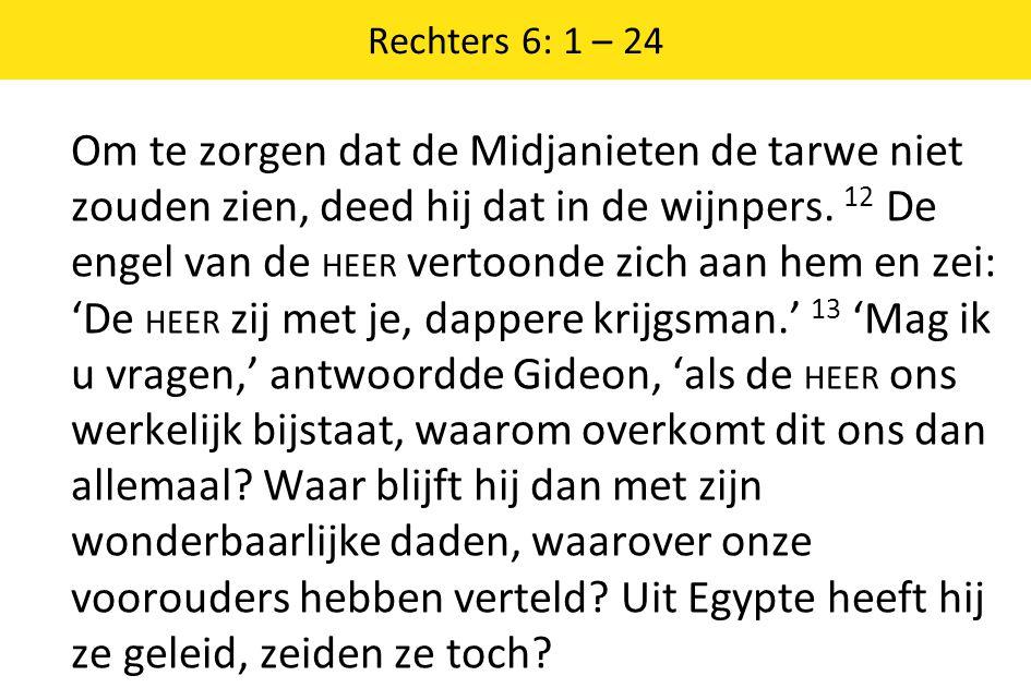 Rechters 6: 1 – 24 Om te zorgen dat de Midjanieten de tarwe niet zouden zien, deed hij dat in de wijnpers.