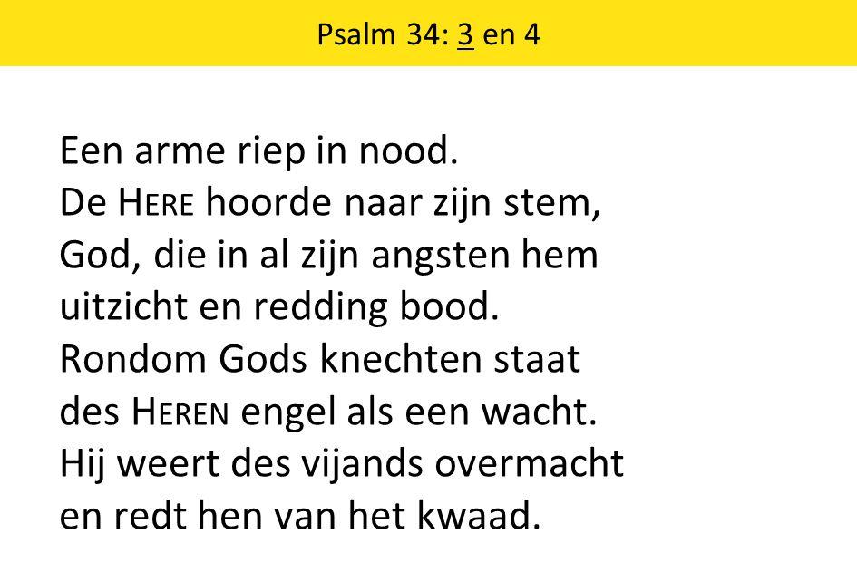 Psalm 34: 3 en 4 Een arme riep in nood.