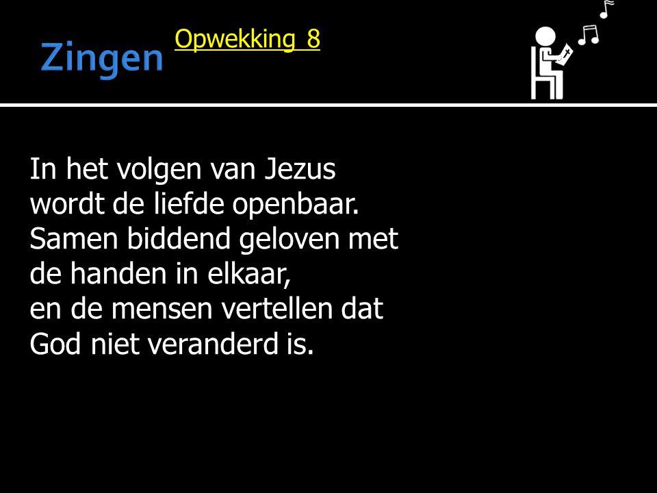 Opwekking 8 In het volgen van Jezus wordt de liefde openbaar. Samen biddend geloven met de handen in elkaar, en de mensen vertellen dat God niet veran