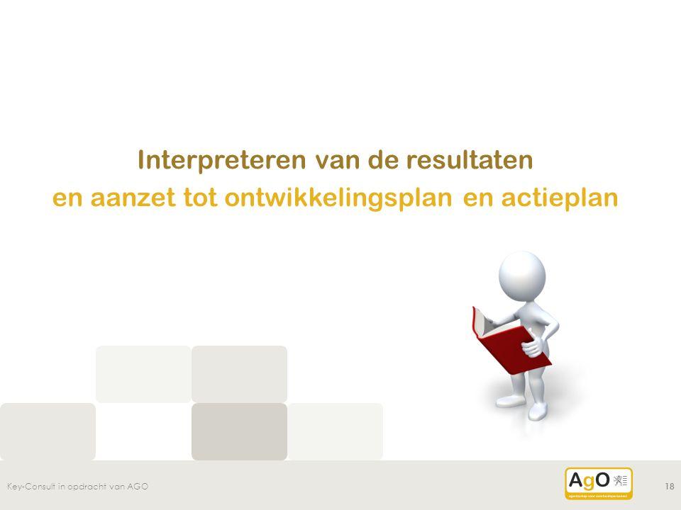Interpreteren van de resultaten en aanzet tot ontwikkelingsplan en actieplan Key-Consult in opdracht van AGO18