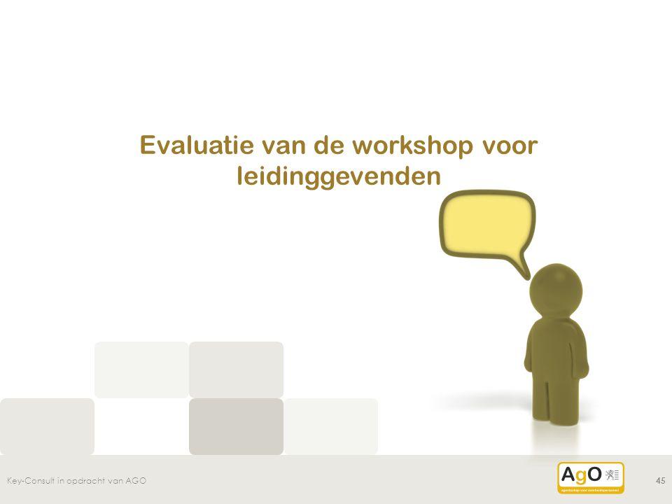 Evaluatie van de workshop voor leidinggevenden Key-Consult in opdracht van AGO45