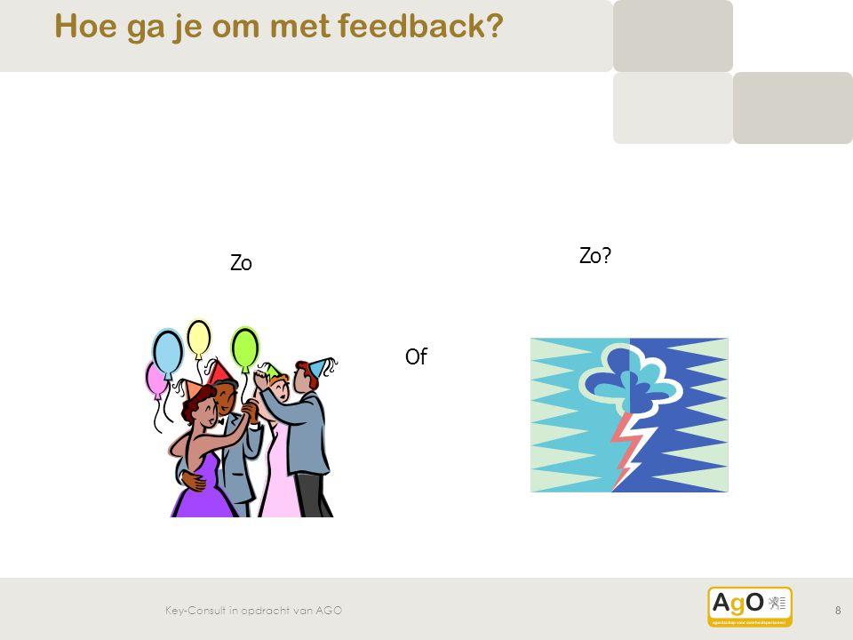 Zo Of Zo? Key-Consult in opdracht van AGO8 Hoe ga je om met feedback?