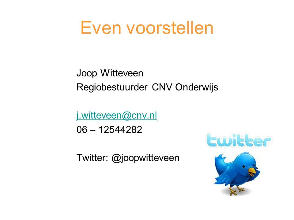 Even voorstellen Joop Witteveen Regiobestuurder CNV Onderwijs j.witteveen@cnv.nl 06 – 12544282 Twitter: @joopwitteveen