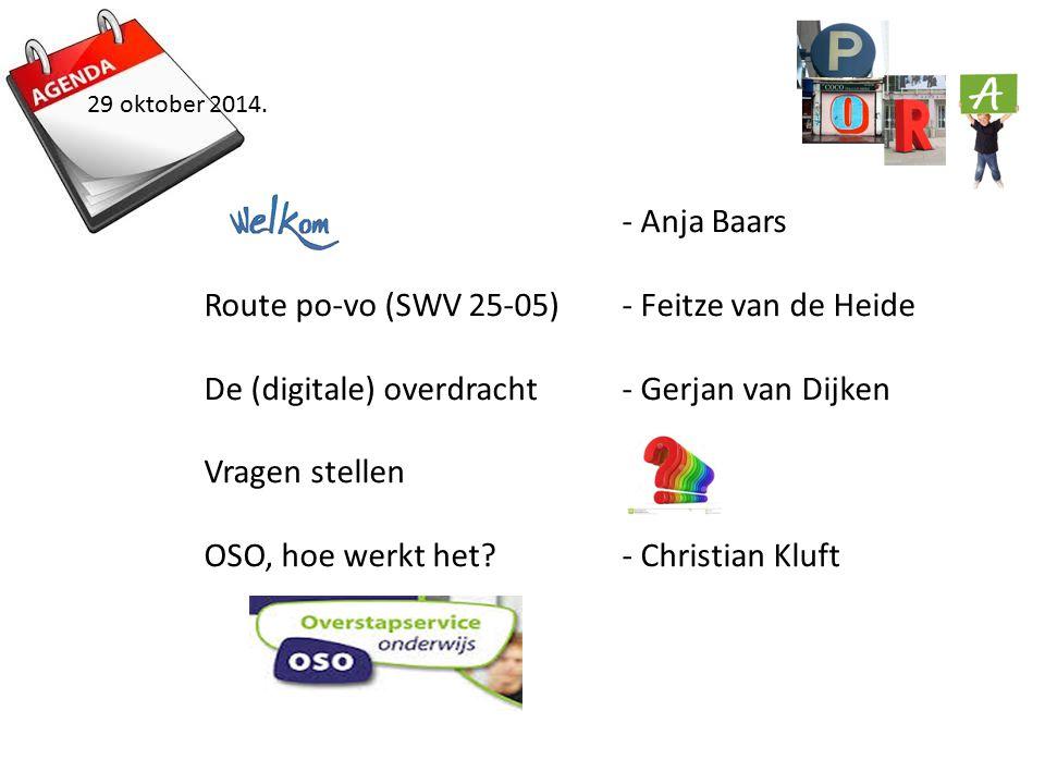 - Anja Baars Route po-vo (SWV 25-05)- Feitze van de Heide De (digitale) overdracht- Gerjan van Dijken Vragen stellen OSO, hoe werkt het - Christian Kluft 29 oktober 2014.