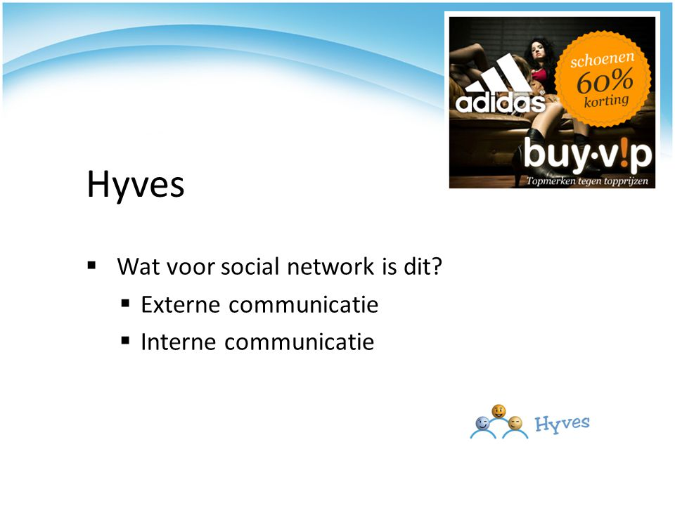  Wat voor social network is dit  Externe communicatie  Interne communicatie Hyves