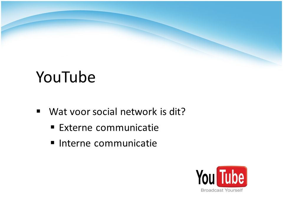  Wat voor social network is dit  Externe communicatie  Interne communicatie YouTube