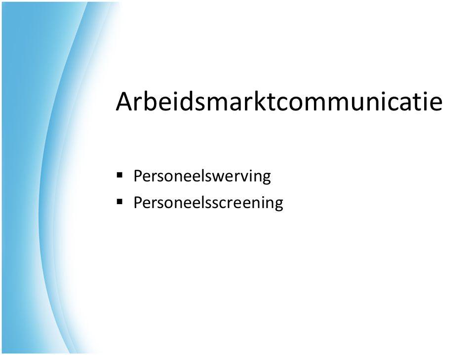 Arbeidsmarktcommunicatie  Personeelswerving  Personeelsscreening