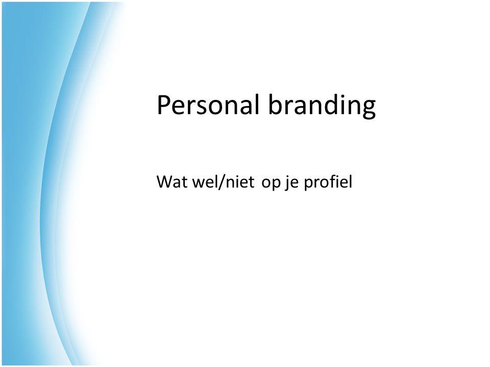 Personal branding Wat wel/niet op je profiel