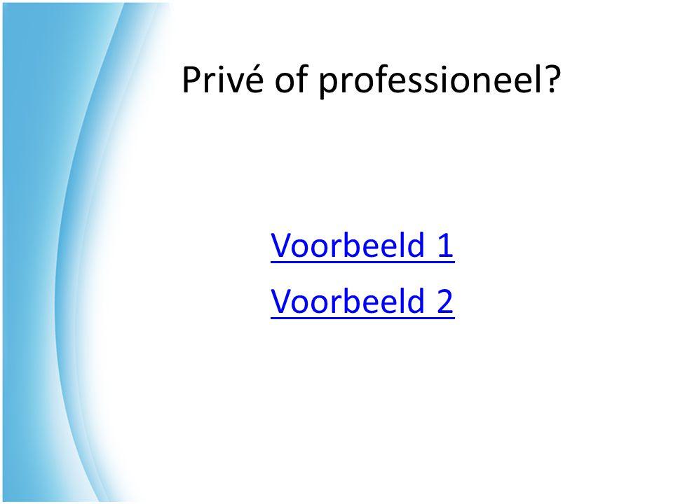 Privé of professioneel? Voorbeeld 2 Voorbeeld 1