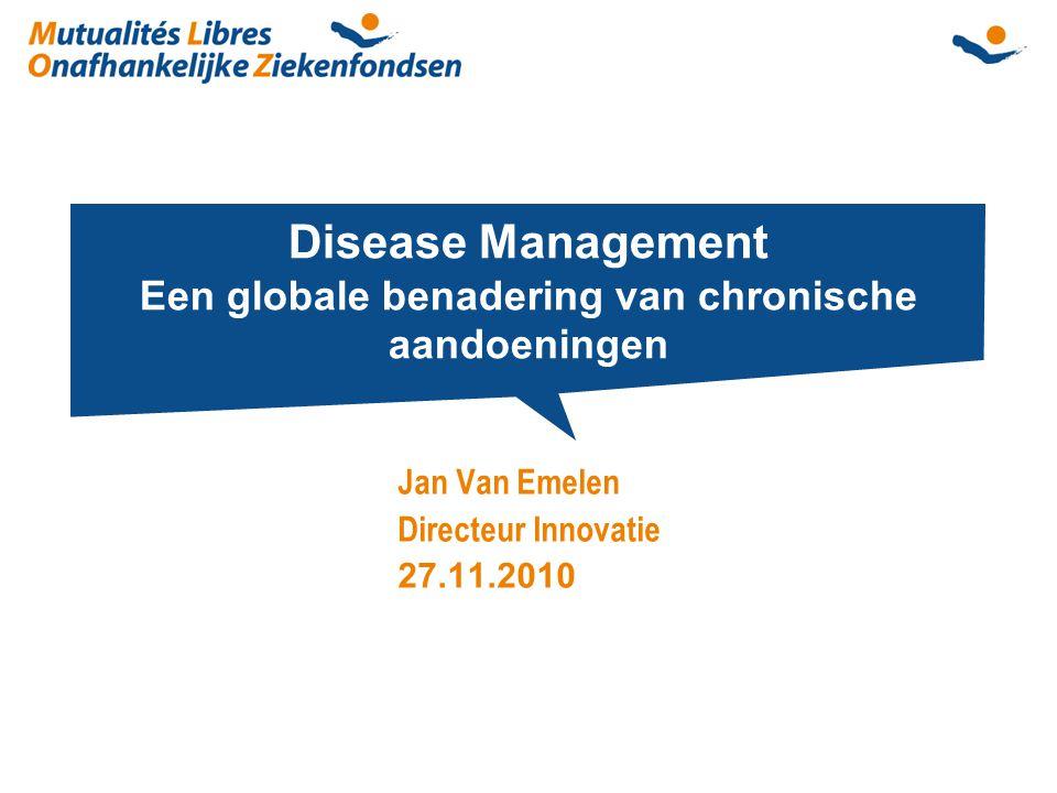 Disease Management Een globale benadering van chronische aandoeningen Jan Van Emelen Directeur Innovatie 27.11.2010