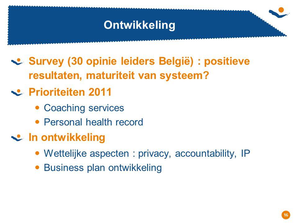 Réunion - Date 16 Ontwikkeling Survey (30 opinie leiders België) : positieve resultaten, maturiteit van systeem? Prioriteiten 2011 Coaching services P