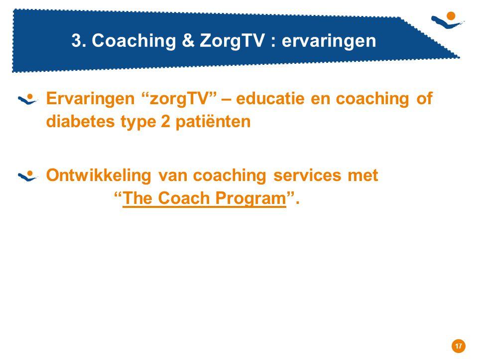 """Réunion - Date 17 3. Coaching & ZorgTV : ervaringen Ervaringen """"zorgTV"""" – educatie en coaching of diabetes type 2 patiënten Ontwikkeling van coaching"""