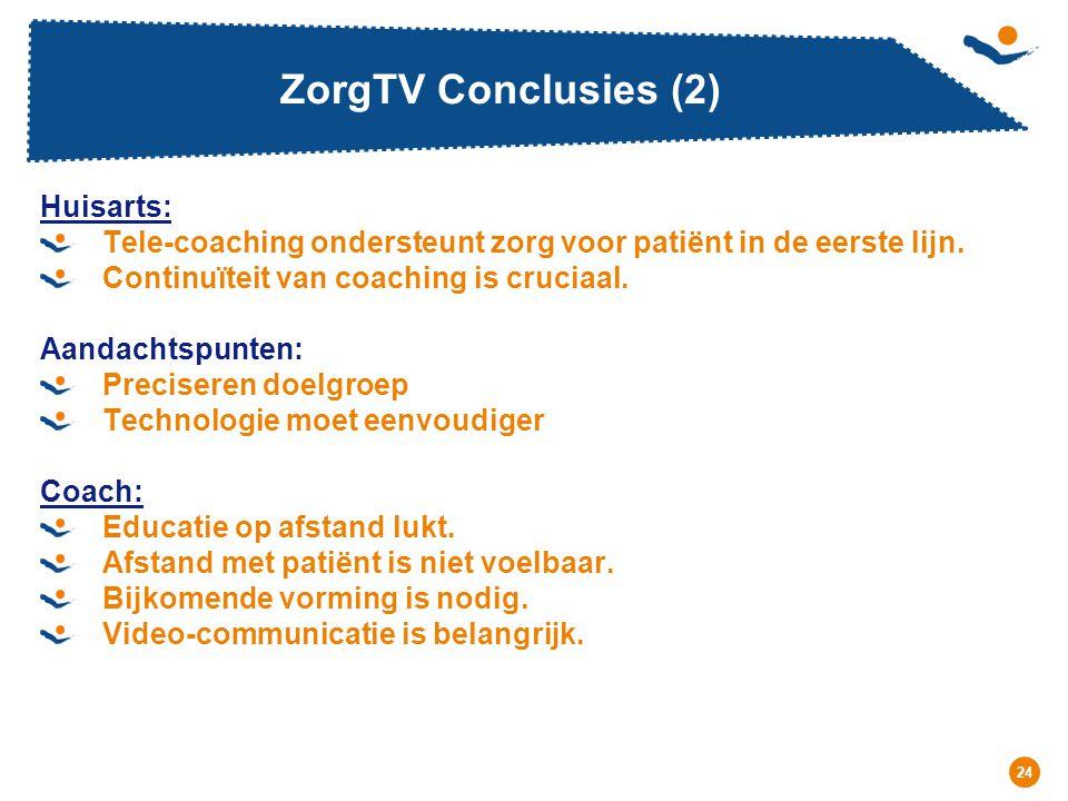 Réunion - Date 24 ZorgTV Conclusies (2) Huisarts: Tele-coaching ondersteunt zorg voor patiënt in de eerste lijn. Continuïteit van coaching is cruciaal