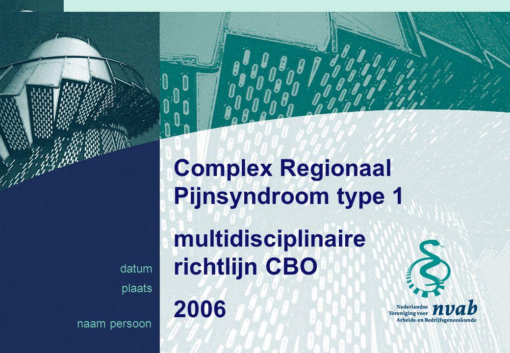 datum naam 1 datum plaats Complex Regionaal Pijnsyndroom type 1 multidisciplinaire richtlijn CBO 2006 naam persoon