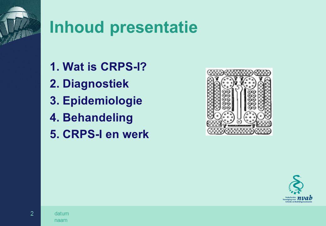 datum naam 2 Inhoud presentatie 1. Wat is CRPS-I? 2. Diagnostiek 3. Epidemiologie 4. Behandeling 5. CRPS-I en werk
