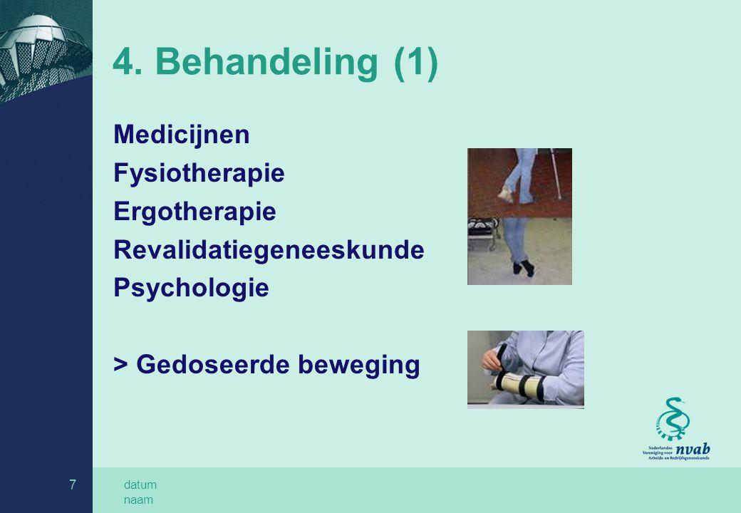 datum naam 7 4. Behandeling (1) Medicijnen Fysiotherapie Ergotherapie Revalidatiegeneeskunde Psychologie > Gedoseerde beweging