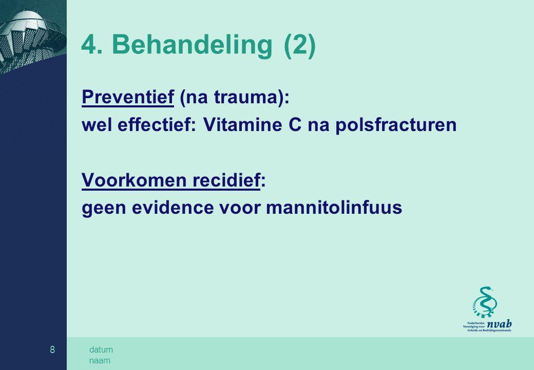 datum naam 8 4. Behandeling (2) Preventief (na trauma): wel effectief: Vitamine C na polsfracturen Voorkomen recidief: geen evidence voor mannitolinfu