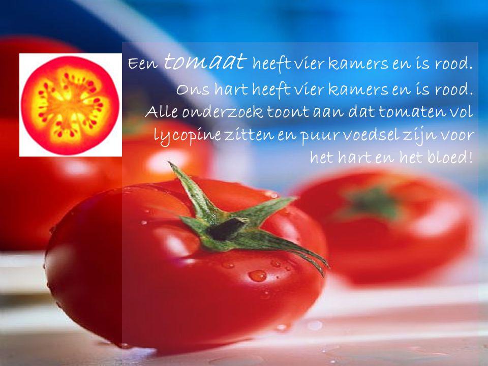 Een tomaat heeft vier kamers en is rood.Ons hart heeft vier kamers en is rood.