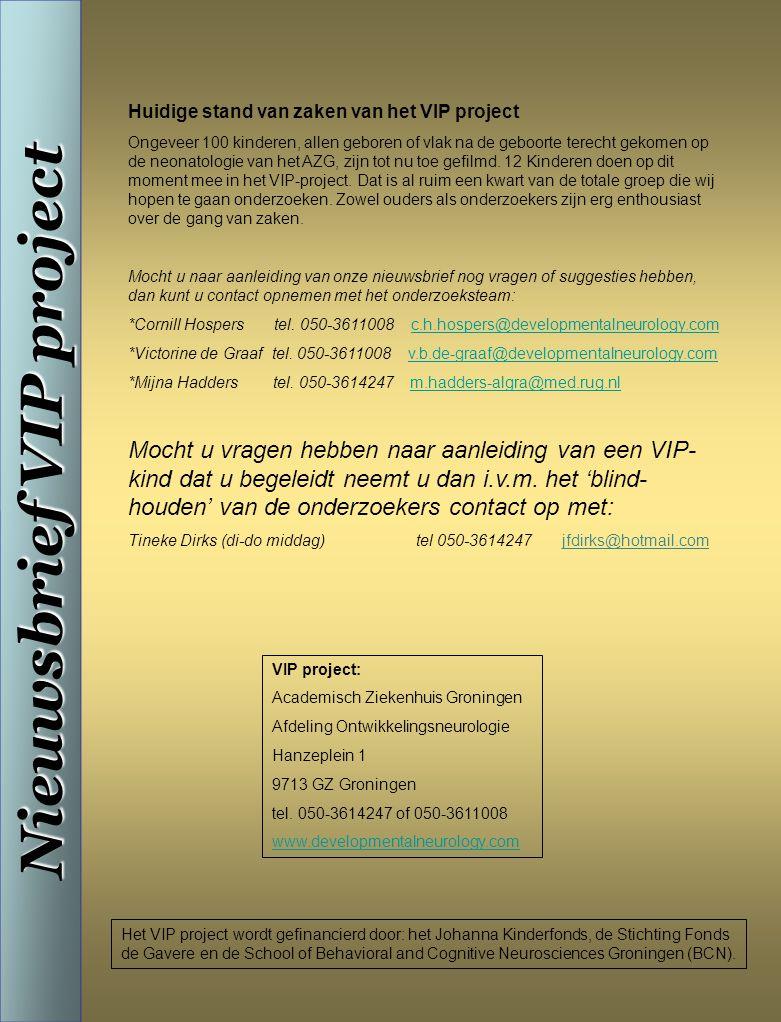 Nieuwsbrief VIP project VIP project: Academisch Ziekenhuis Groningen Afdeling Ontwikkelingsneurologie Hanzeplein 1 9713 GZ Groningen tel.