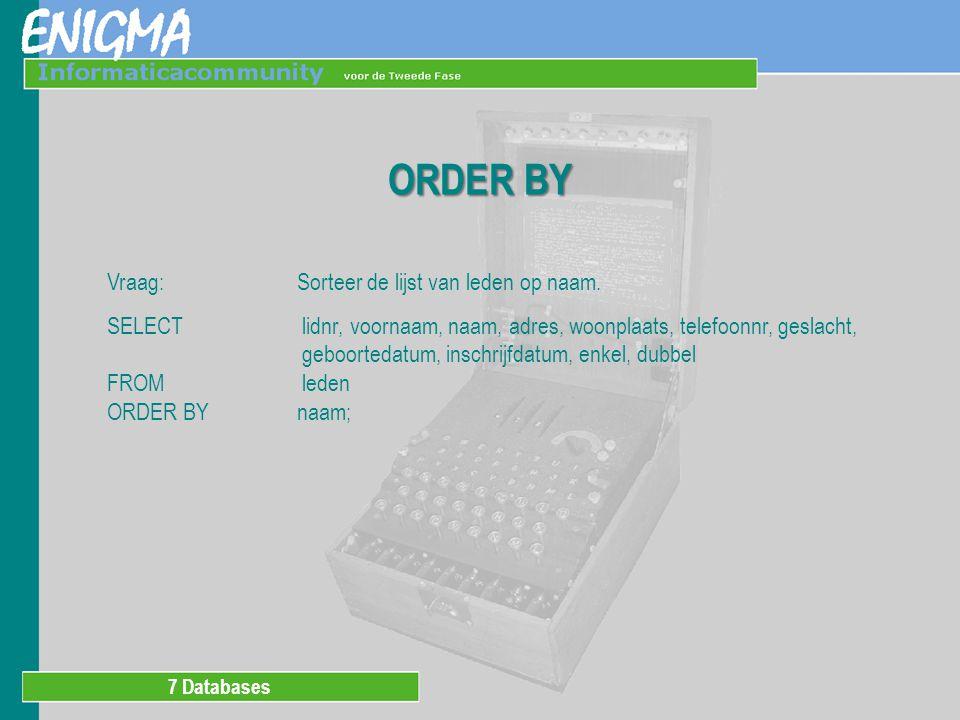 7 Databases ORDER BY Vraag:Sorteer de lijst van leden op naam.