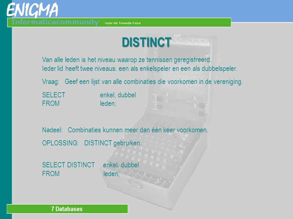 7 Databases DISTINCT Van alle leden is het niveau waarop ze tennissen geregistreerd.