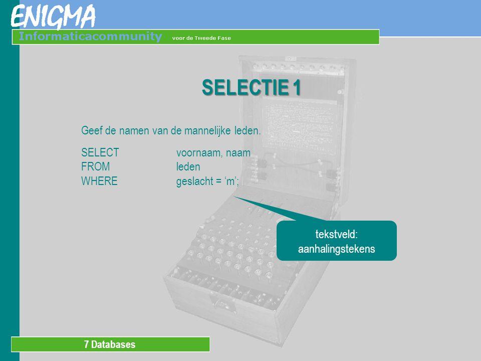 7 Databases SELECTIE 2 Geef het lidmaatschapsnummer, de datum en het boetebedrag van de leden die een boete hebben gehad die groter is dan of gelijk is aan € 50.