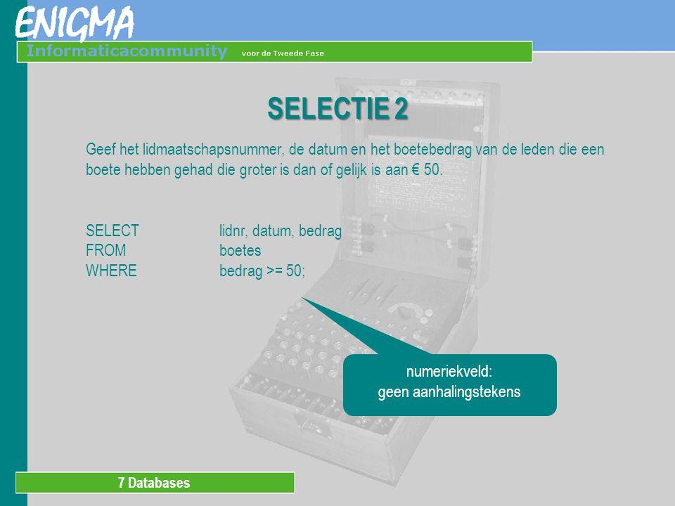 7 Databases SELECTIE 3 Geef het lidmaatschapsnummer, de datum en het boetebedrag van de boetes die na 1 juni 2000 zijn gegeven.