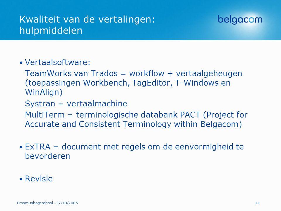 Erasmushogeschool - 27/10/200514 Kwaliteit van de vertalingen: hulpmiddelen Vertaalsoftware: TeamWorks van Trados = workflow + vertaalgeheugen (toepas