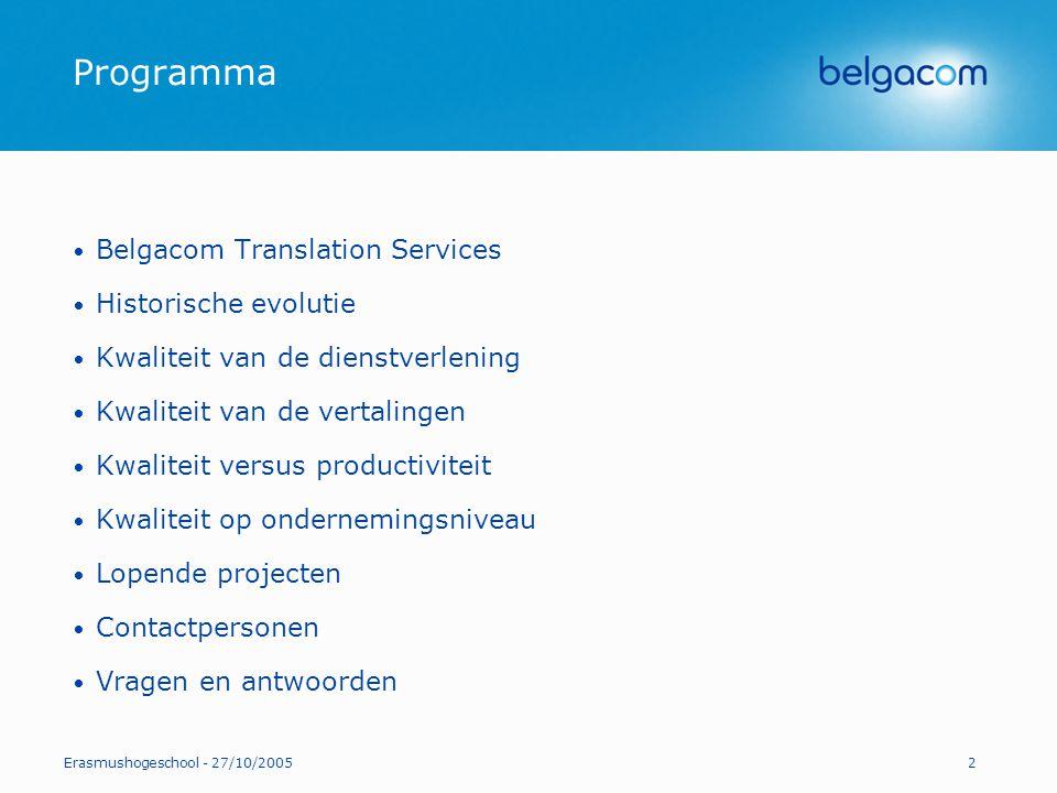 Erasmushogeschool - 27/10/20052 Programma Belgacom Translation Services Historische evolutie Kwaliteit van de dienstverlening Kwaliteit van de vertali