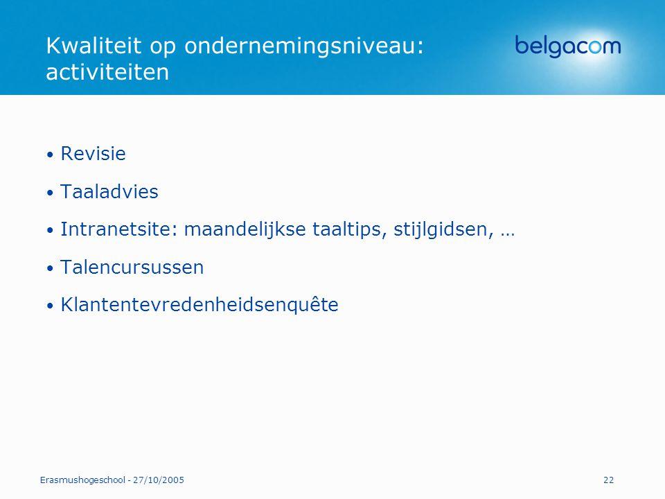 Erasmushogeschool - 27/10/200522 Kwaliteit op ondernemingsniveau: activiteiten Revisie Taaladvies Intranetsite: maandelijkse taaltips, stijlgidsen, …