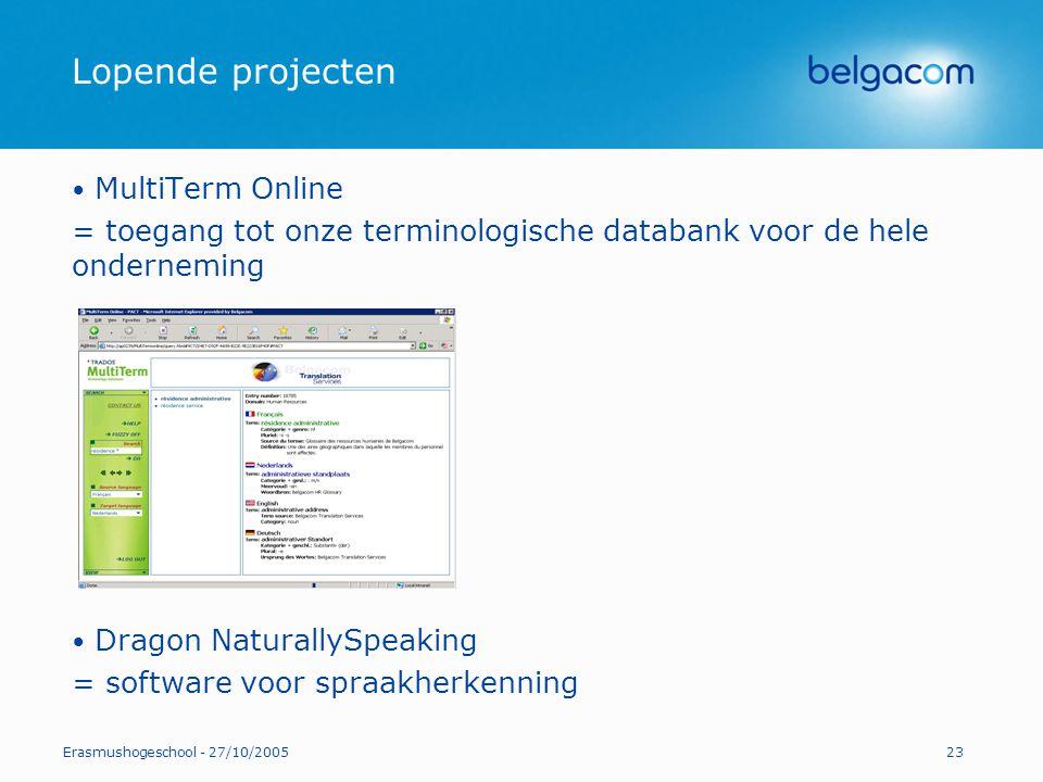 Erasmushogeschool - 27/10/200523 Lopende projecten MultiTerm Online = toegang tot onze terminologische databank voor de hele onderneming Dragon Natura