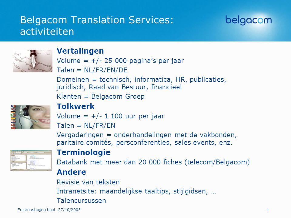 Erasmushogeschool - 27/10/20054 Belgacom Translation Services: activiteiten Vertalingen Volume = +/- 25 000 pagina's per jaar Talen = NL/FR/EN/DE Dome